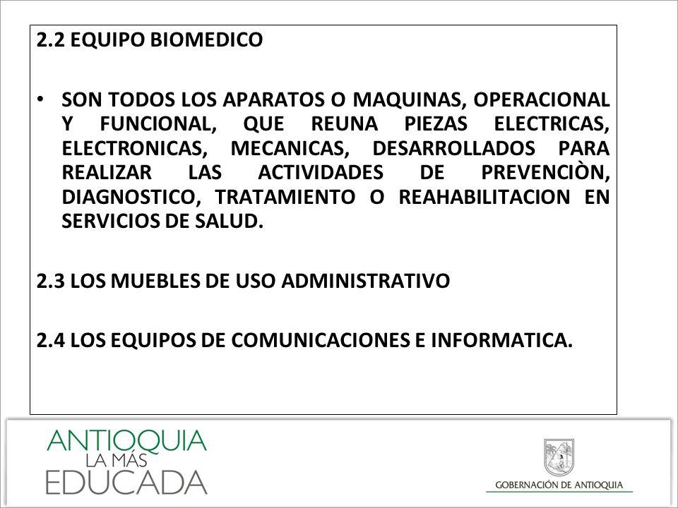 2.2 EQUIPO BIOMEDICO SON TODOS LOS APARATOS O MAQUINAS, OPERACIONAL Y FUNCIONAL, QUE REUNA PIEZAS ELECTRICAS, ELECTRONICAS, MECANICAS, DESARROLLADOS P