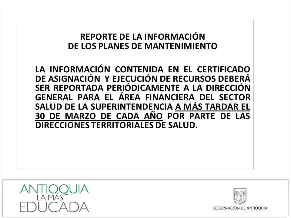 REPORTE DE LA INFORMACIÓN DE LOS PLANES DE MANTENIMIENTO LA INFORMACIÓN CONTENIDA EN EL CERTIFICADO DE ASIGNACIÓN Y EJECUCIÓN DE RECURSOS DEBERÁ SER R