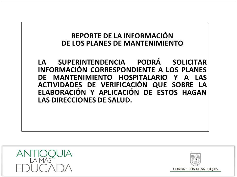 REPORTE DE LA INFORMACIÓN DE LOS PLANES DE MANTENIMIENTO LA SUPERINTENDENCIA PODRÁ SOLICITAR INFORMACIÓN CORRESPONDIENTE A LOS PLANES DE MANTENIMIENTO