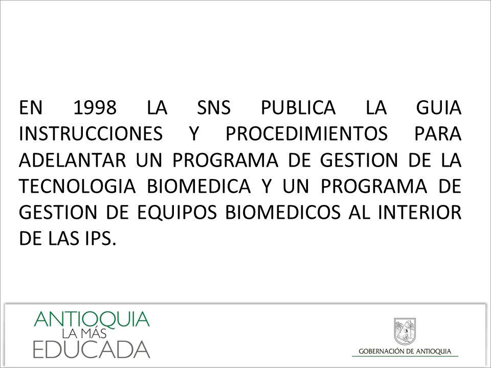 EN 1998 LA SNS PUBLICA LA GUIA INSTRUCCIONES Y PROCEDIMIENTOS PARA ADELANTAR UN PROGRAMA DE GESTION DE LA TECNOLOGIA BIOMEDICA Y UN PROGRAMA DE GESTIO