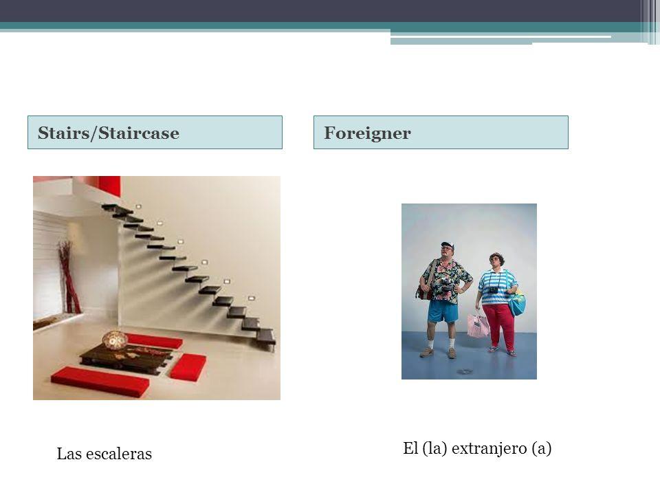 Stairs/StaircaseForeigner Las escaleras El (la) extranjero (a)