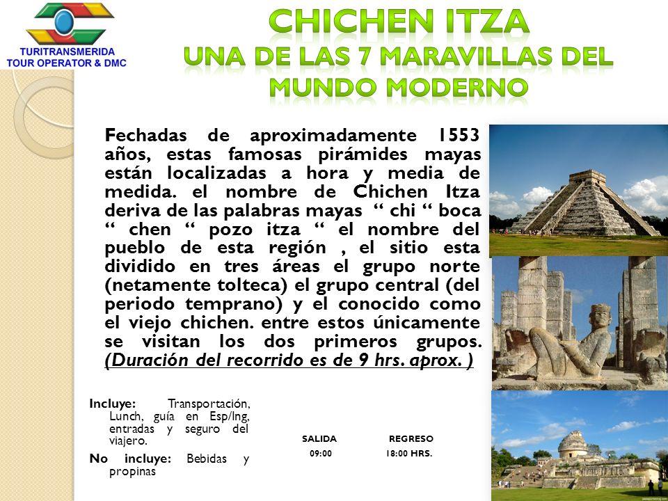 Fechadas de aproximadamente 1553 años, estas famosas pirámides mayas están localizadas a hora y media de medida. el nombre de Chichen Itza deriva de l