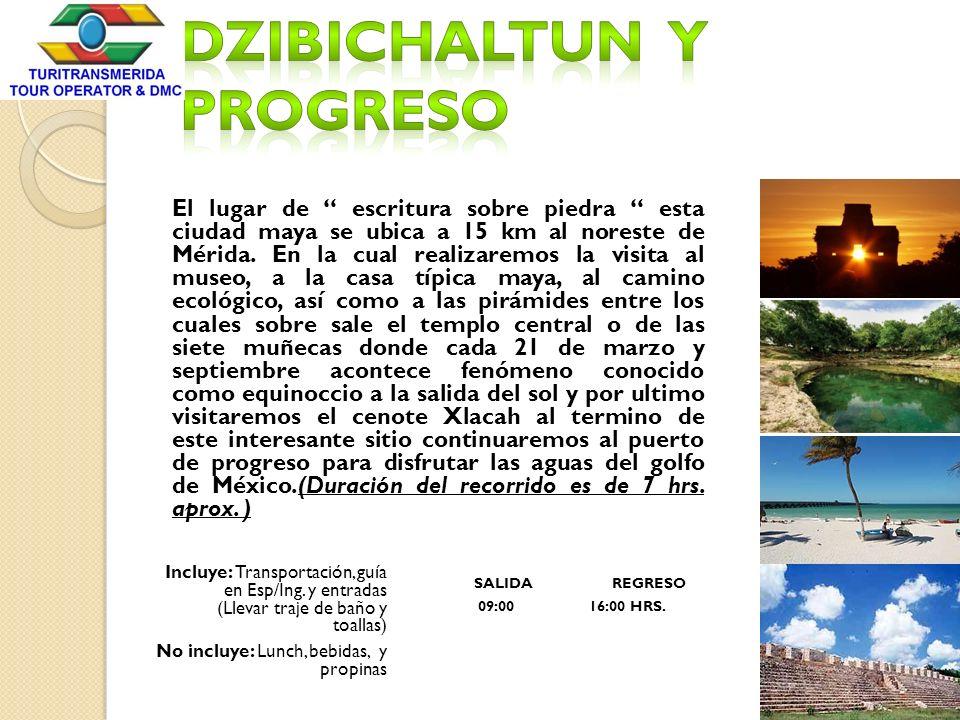 El lugar de escritura sobre piedra esta ciudad maya se ubica a 15 km al noreste de Mérida. En la cual realizaremos la visita al museo, a la casa típic