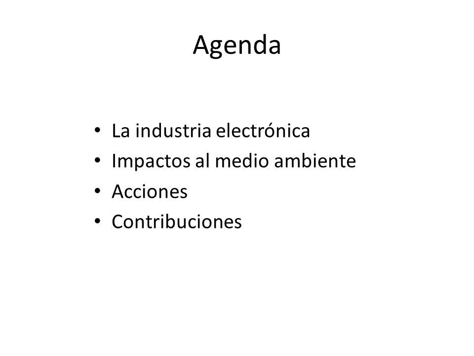 Agenda La industria electrónica Impactos al medio ambiente Acciones Contribuciones