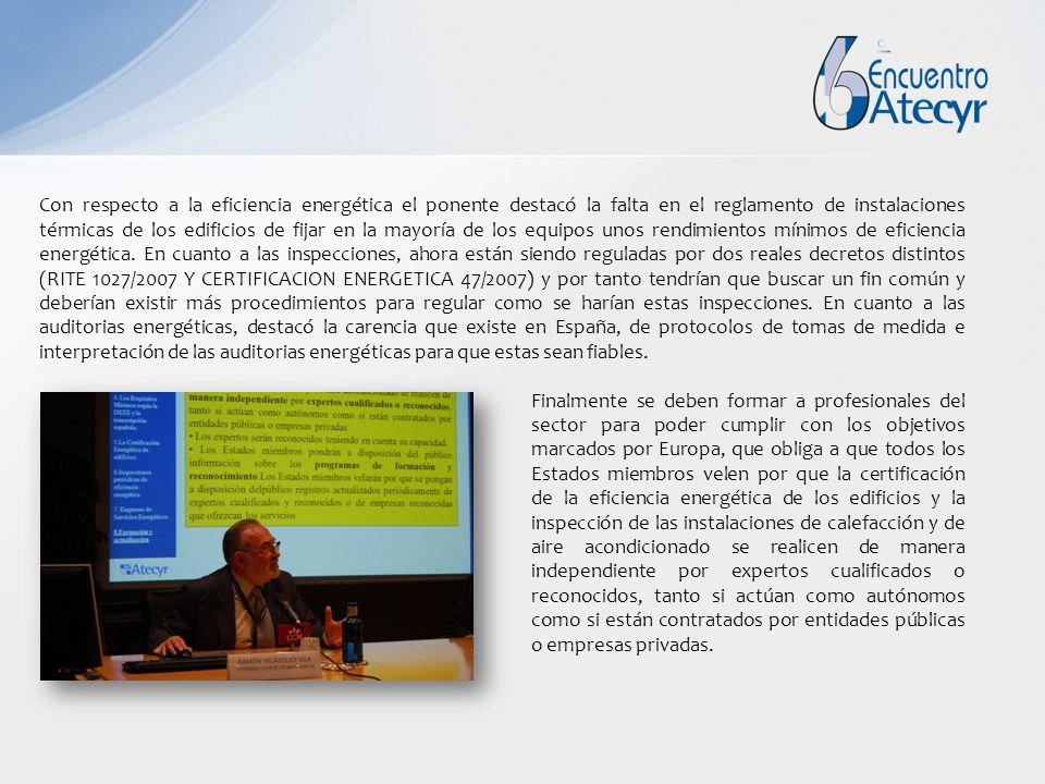 Con respecto a la eficiencia energética el ponente destacó la falta en el reglamento de instalaciones térmicas de los edificios de fijar en la mayoría de los equipos unos rendimientos mínimos de eficiencia energética.