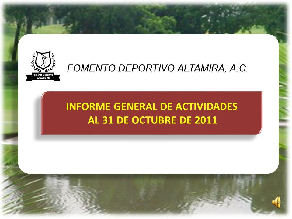INFORME GENERAL DE ACTIVIDADES AL 31 DE OCTUBRE DE 2011 INFORME GENERAL DE ACTIVIDADES AL 31 DE OCTUBRE DE 2011 FOMENTO DEPORTIVO ALTAMIRA, A.C.