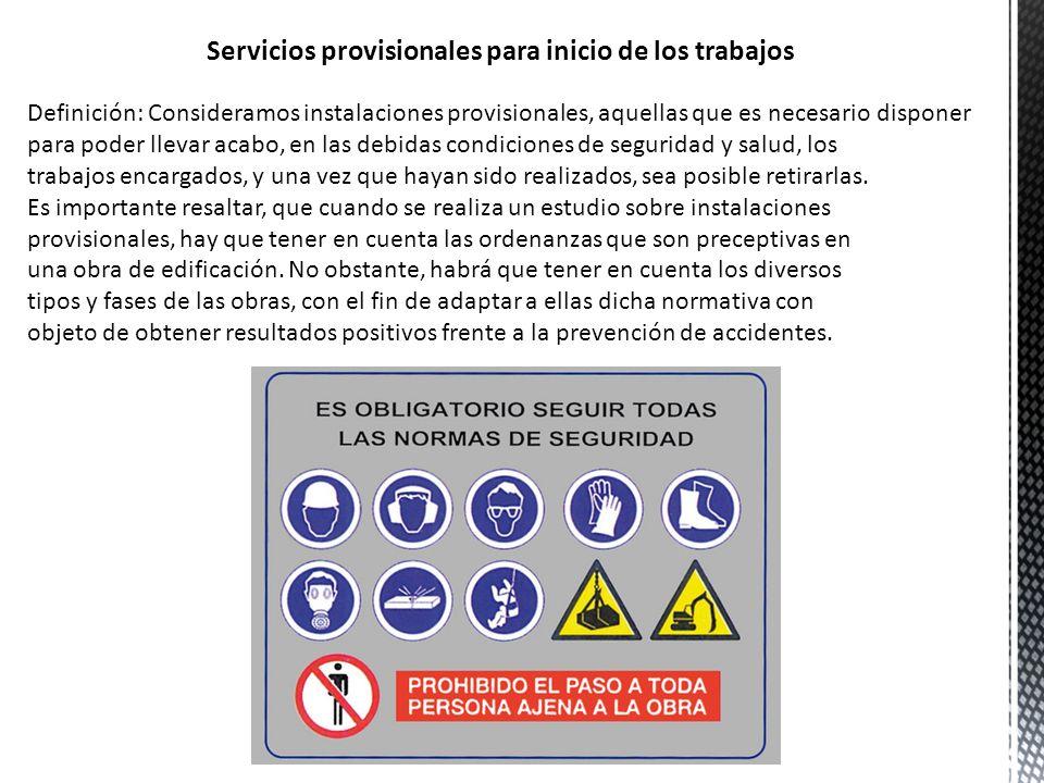 Servicios provisionales para inicio de los trabajos Definición: Consideramos instalaciones provisionales, aquellas que es necesario disponer para pode