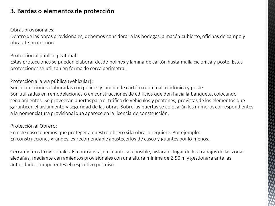 3. Bardas o elementos de protección Obras provisionales: Dentro de las obras provisionales, debemos considerar a las bodegas, almacén cubierto, oficin