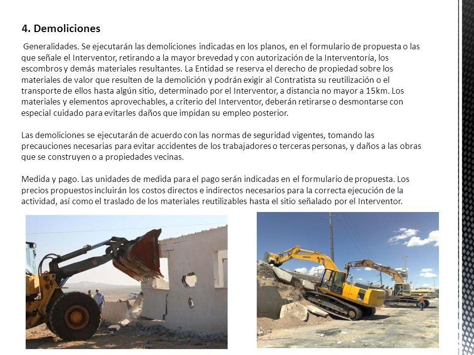 4. Demoliciones Generalidades. Se ejecutarán las demoliciones indicadas en los planos, en el formulario de propuesta o las que señale el Interventor,
