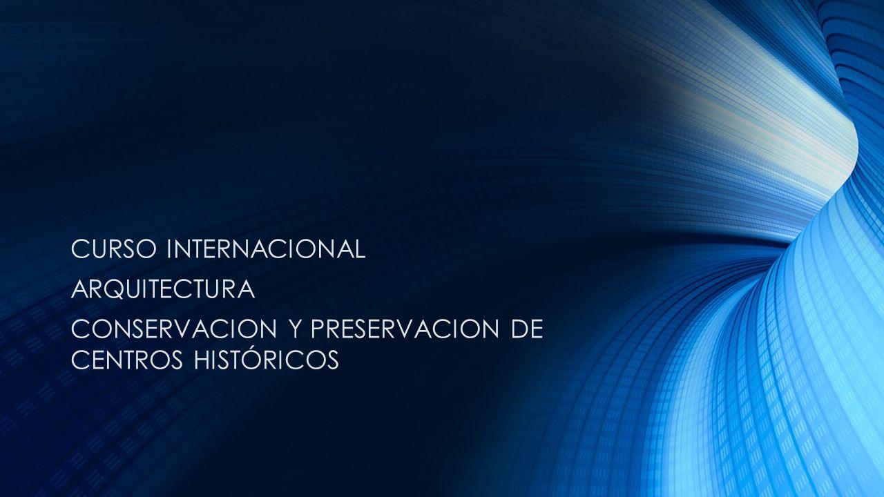 CURSO INTERNACIONAL ARQUITECTURA CONSERVACION Y PRESERVACION DE CENTROS HISTÓRICOS