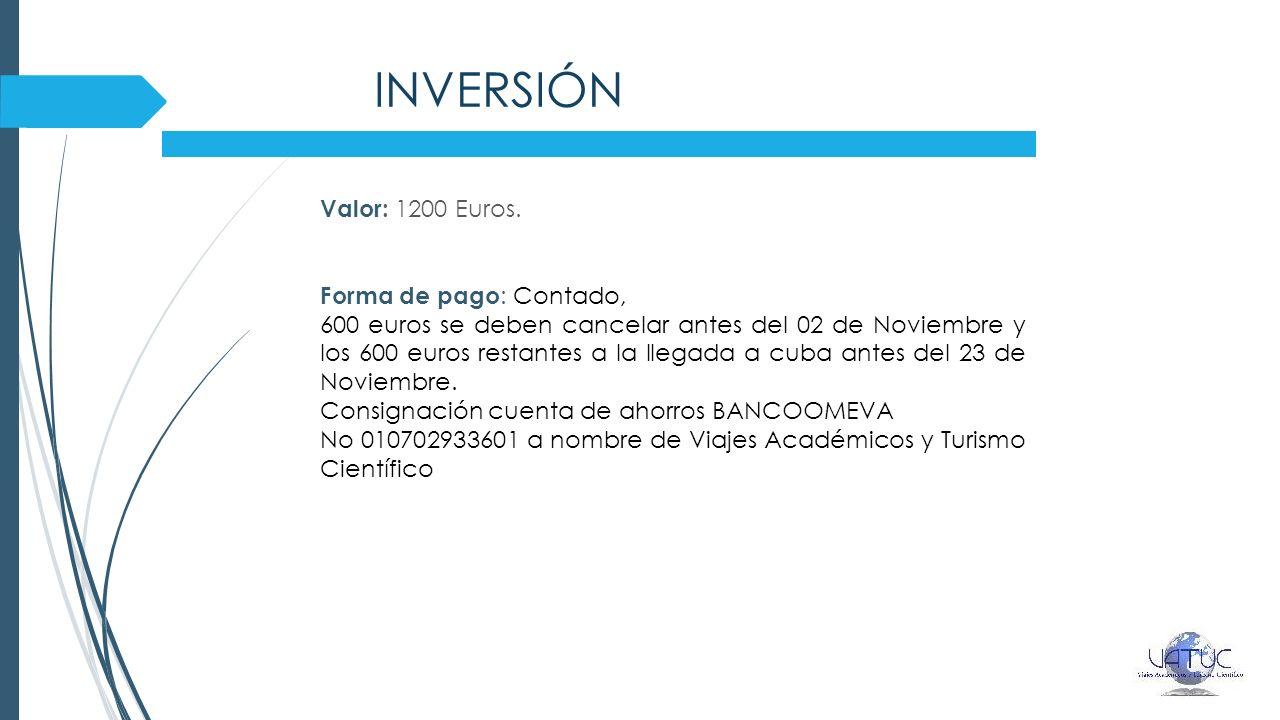 INVERSIÓN Valor: 1200 Euros. Forma de pago : Contado, 600 euros se deben cancelar antes del 02 de Noviembre y los 600 euros restantes a la llegada a c