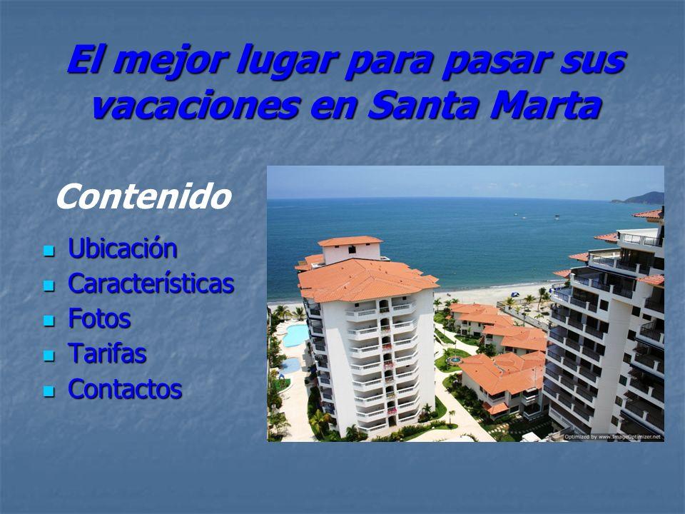 El mejor lugar para pasar sus vacaciones en Santa Marta Ubicación Ubicación Características Características Fotos Fotos Tarifas Tarifas Contactos Contactos Contenido