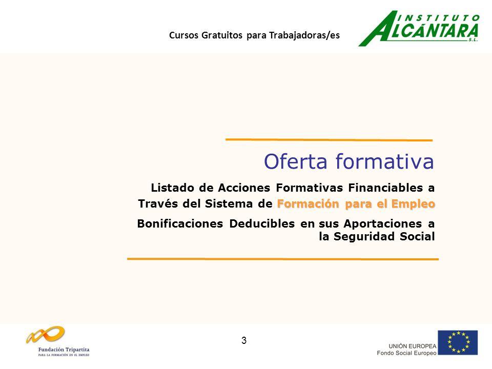 Cursos Gratuitos para Trabajadoras/es 3 Oferta formativa Formación para el Empleo Listado de Acciones Formativas Financiables a Través del Sistema de Formación para el Empleo Bonificaciones Deducibles en sus Aportaciones a la Seguridad Social