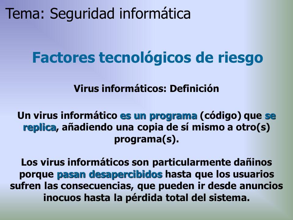 Factores tecnológicos de riesgo Virus informáticos: Definición es un programase replica Un virus informático es un programa (código) que se replica, a