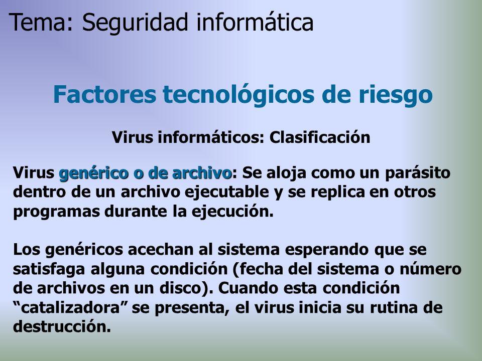 genérico o de archivo Virus genérico o de archivo: Se aloja como un parásito dentro de un archivo ejecutable y se replica en otros programas durante l