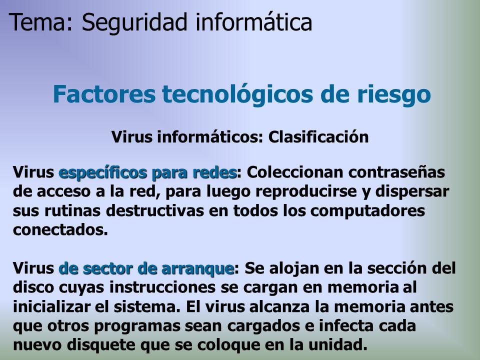 específicos para redes Virus específicos para redes: Coleccionan contraseñas de acceso a la red, para luego reproducirse y dispersar sus rutinas destr