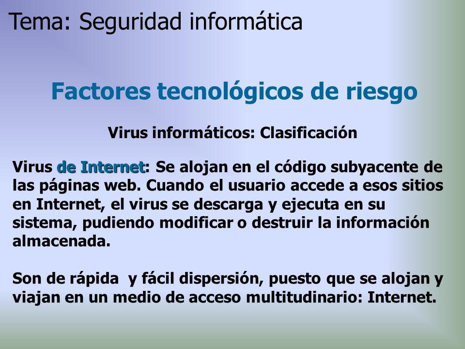 de Internet Virus de Internet: Se alojan en el código subyacente de las páginas web. Cuando el usuario accede a esos sitios en Internet, el virus se d