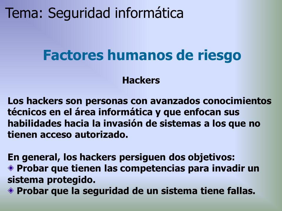 Los hackers son personas con avanzados conocimientos técnicos en el área informática y que enfocan sus habilidades hacia la invasión de sistemas a los