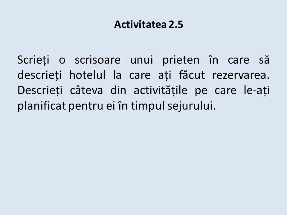 Activitatea 2.5 Scrieți o scrisoare unui prieten în care s ă descrieți hotelul la care ați f ă cut rezervarea.