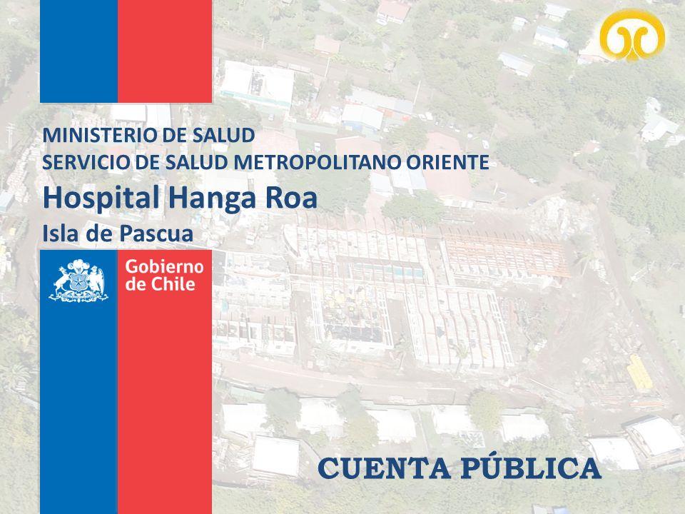 CUENTA PÚBLICA MINISTERIO DE SALUD SERVICIO DE SALUD METROPOLITANO ORIENTE Hospital Hanga Roa Isla de Pascua
