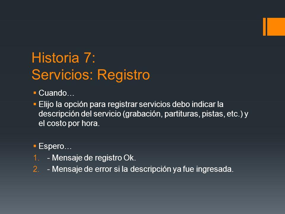 Historia 7: Servicios: Registro Cuando… Elijo la opción para registrar servicios debo indicar la descripción del servicio (grabación, partituras, pistas, etc.) y el costo por hora.