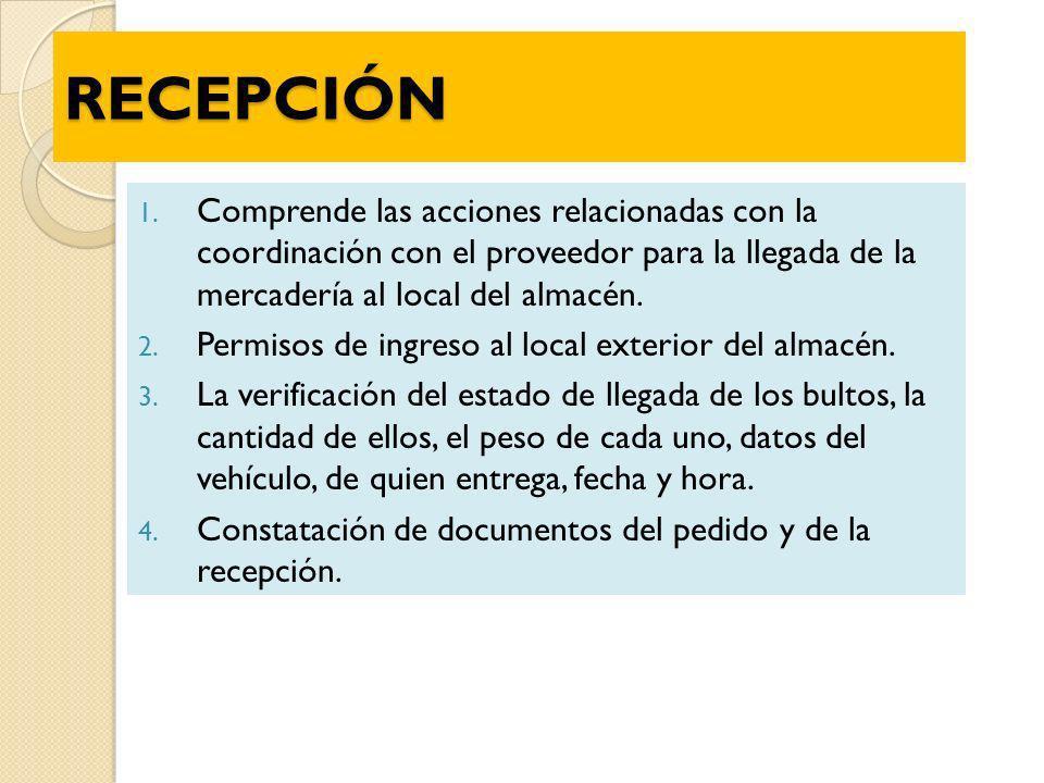 RECEPCIÓN 1. Comprende las acciones relacionadas con la coordinación con el proveedor para la llegada de la mercadería al local del almacén. 2. Permis