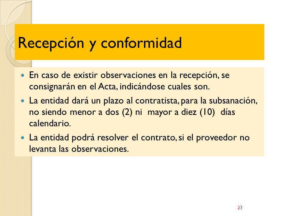 Recepción y conformidad En caso de existir observaciones en la recepción, se consignarán en el Acta, indicándose cuales son. La entidad dará un plazo