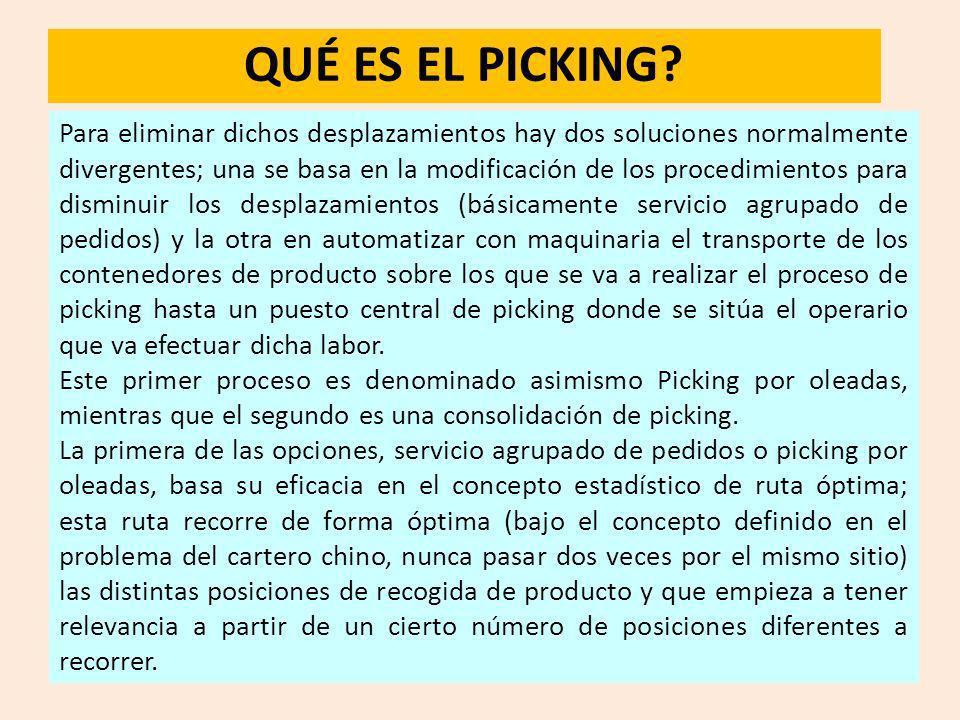 QUÉ ES EL PICKING? Para eliminar dichos desplazamientos hay dos soluciones normalmente divergentes; una se basa en la modificación de los procedimient