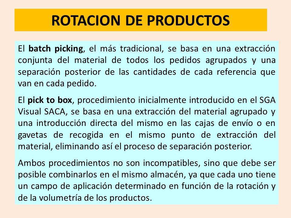 ROTACION DE PRODUCTOS El batch picking, el más tradicional, se basa en una extracción conjunta del material de todos los pedidos agrupados y una separ