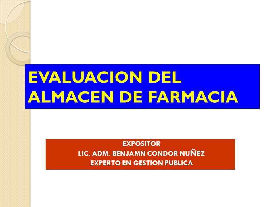 EVALUACION DEL ALMACEN DE FARMACIA EXPOSITOR LIC. ADM. BENJAMN CONDOR NU Ñ EZ EXPERTO EN GESTION PUBLICA