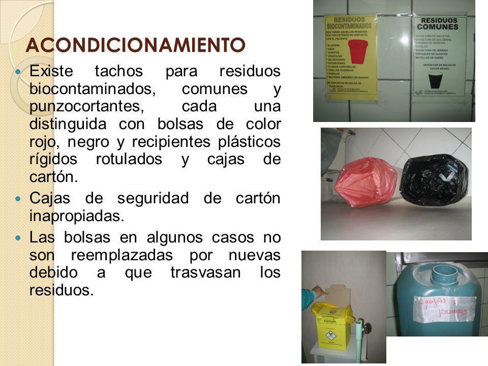 ACONDICIONAMIENTO Existe tachos para residuos biocontaminados, comunes y punzocortantes, cada una distinguida con bolsas de color rojo, negro y recipi