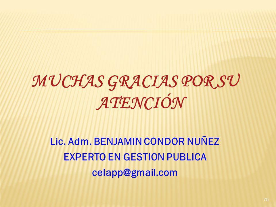 MUCHAS GRACIAS POR SU ATENCIÓN Lic. Adm. BENJAMIN CONDOR NUÑEZ EXPERTO EN GESTION PUBLICA celapp@gmail.com 70