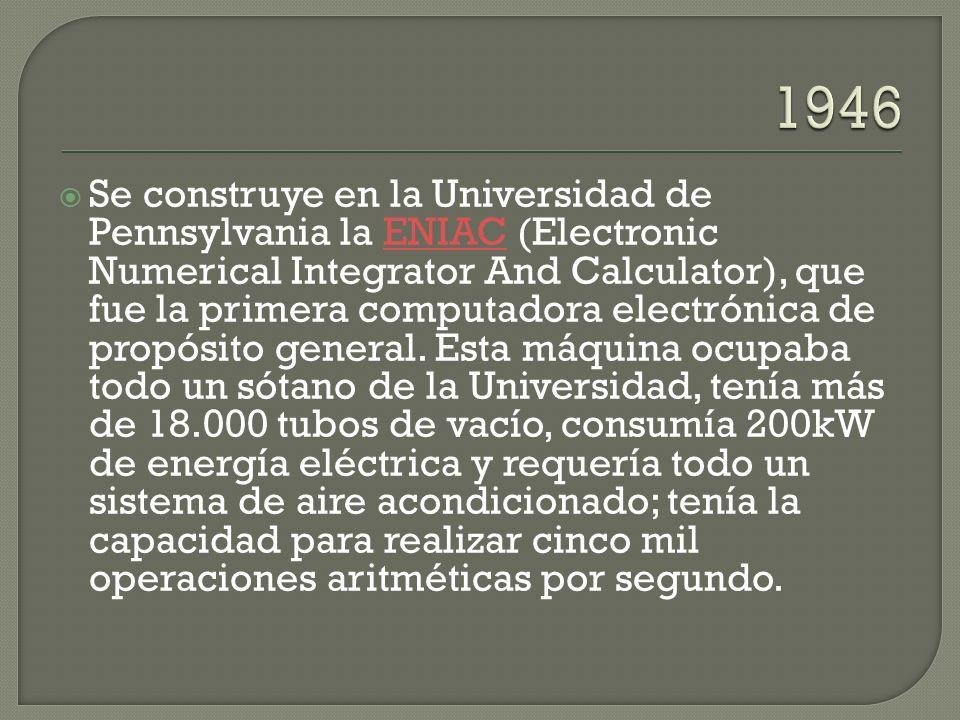 Se construye en la Universidad de Pennsylvania la ENIAC (Electronic Numerical Integrator And Calculator), que fue la primera computadora electrónica de propósito general.