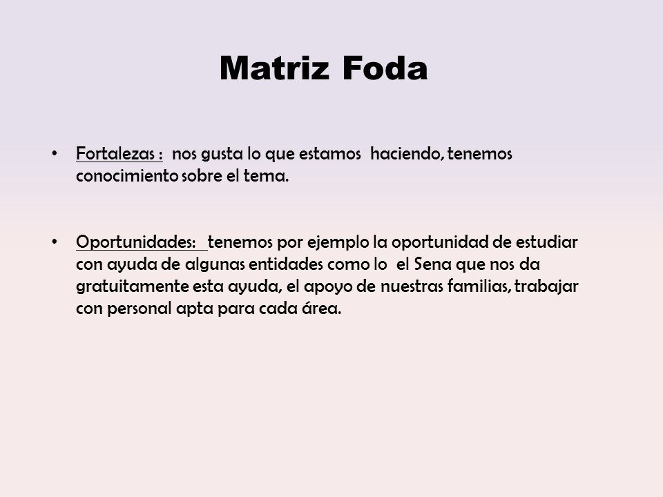 Matriz Foda Fortalezas : nos gusta lo que estamos haciendo, tenemos conocimiento sobre el tema.