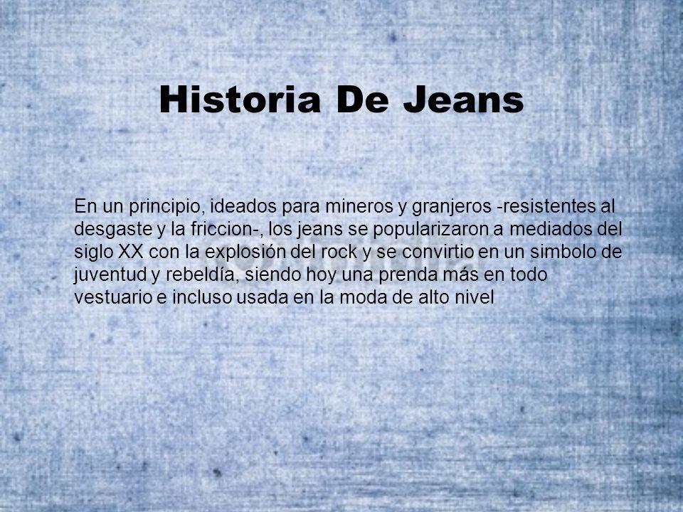 En un principio, ideados para mineros y granjeros -resistentes al desgaste y la friccion-, los jeans se popularizaron a mediados del siglo XX con la e