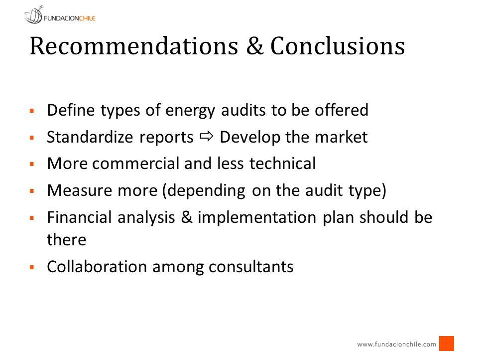 Define types of energy audits to be offered Standardize reports Develop the market More commercial and less technical Measure more (depending on the audit type) Financial analysis & implementation plan should be there Collaboration among consultants