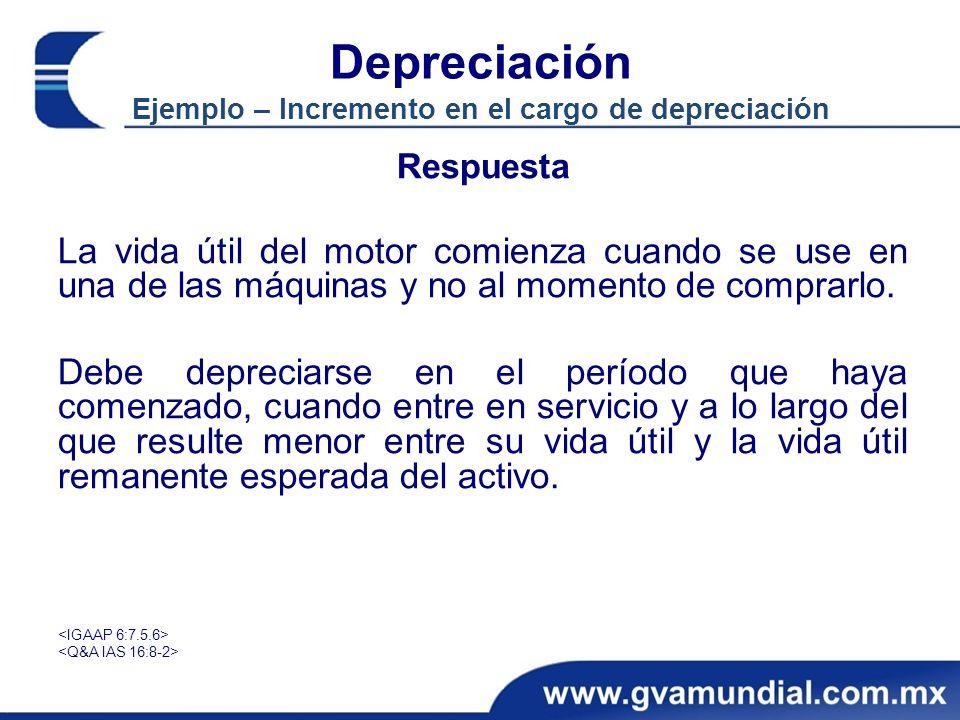 Depreciación Ejemplo – Incremento en el cargo de depreciación Respuesta La vida útil del motor comienza cuando se use en una de las máquinas y no al m