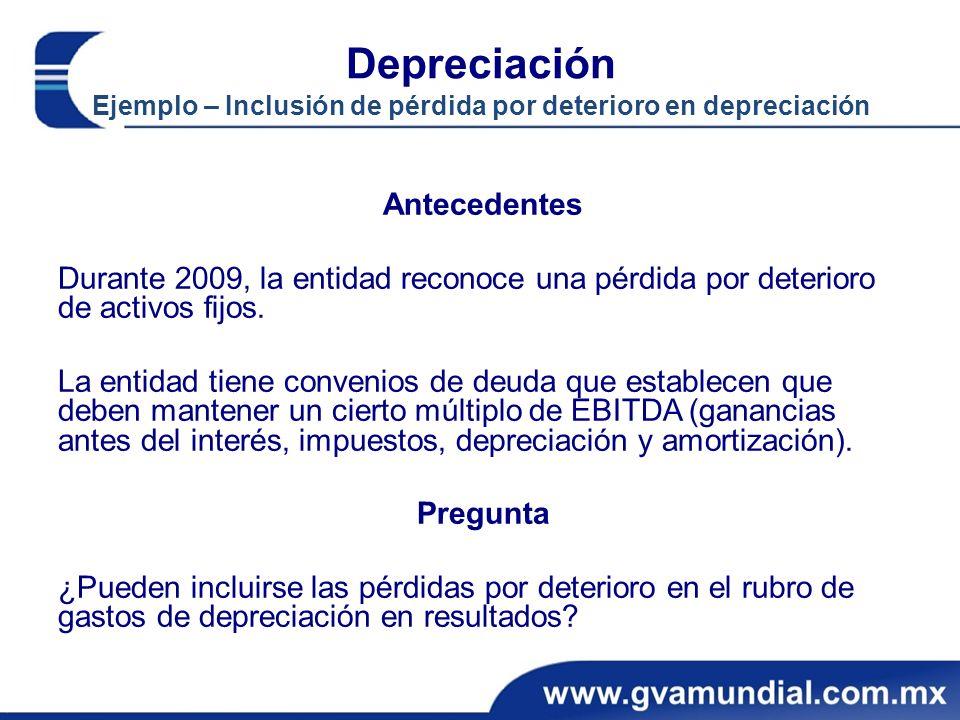 Depreciación Ejemplo – Inclusión de pérdida por deterioro en depreciación Antecedentes Durante 2009, la entidad reconoce una pérdida por deterioro de