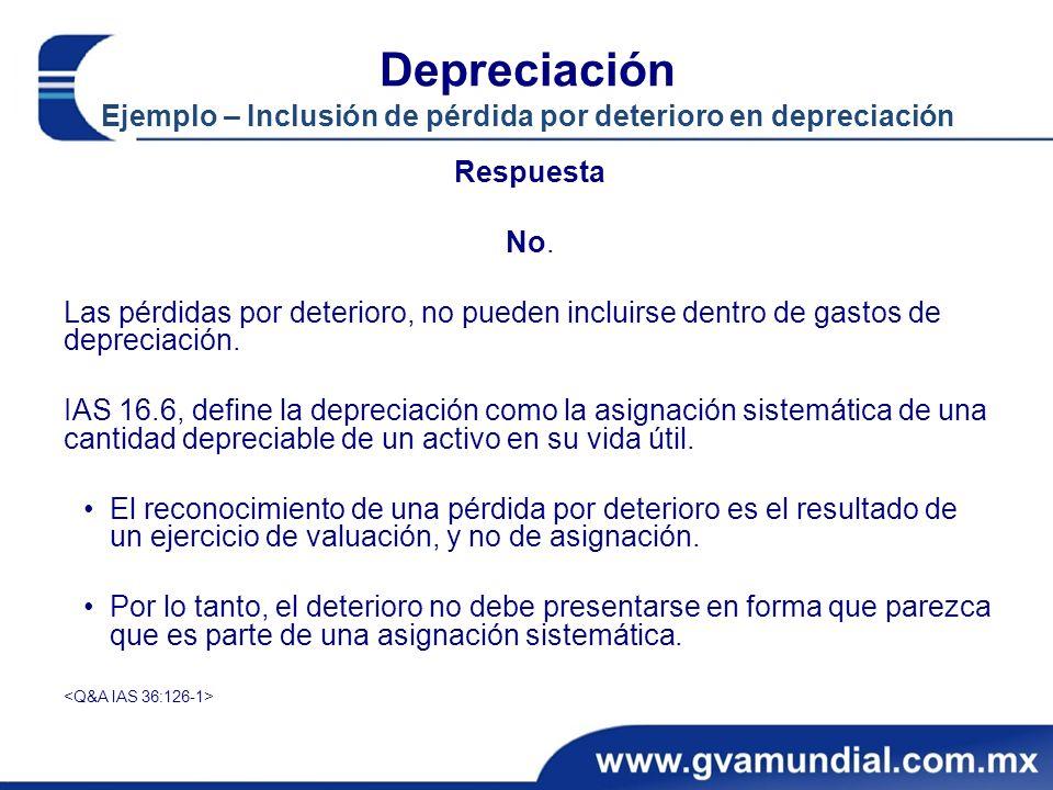 Depreciación Ejemplo – Inclusión de pérdida por deterioro en depreciación Respuesta No. Las pérdidas por deterioro, no pueden incluirse dentro de gast