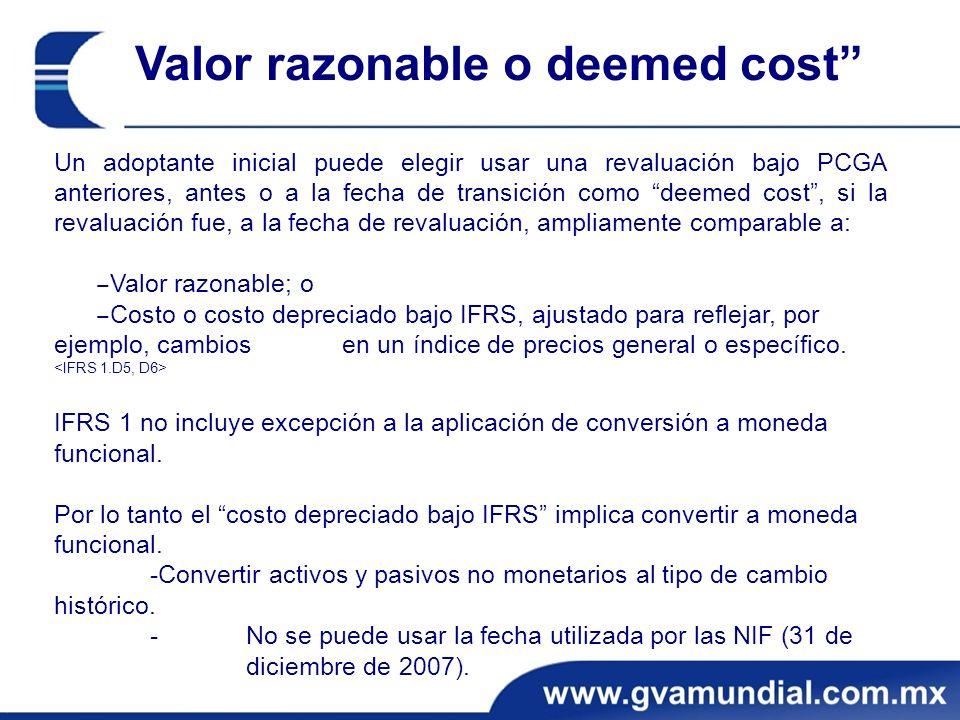 Valor razonable o deemed cost Un adoptante inicial puede elegir usar una revaluación bajo PCGA anteriores, antes o a la fecha de transición como deeme