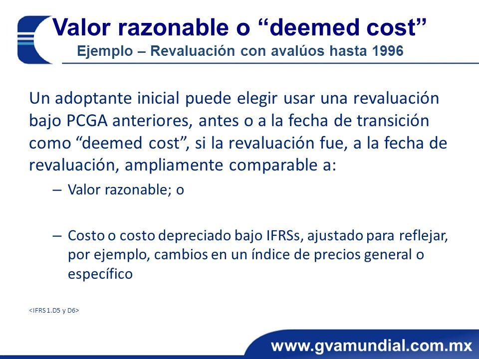 Valor razonable o deemed cost Ejemplo – Revaluación con avalúos hasta 1996 Un adoptante inicial puede elegir usar una revaluación bajo PCGA anteriores