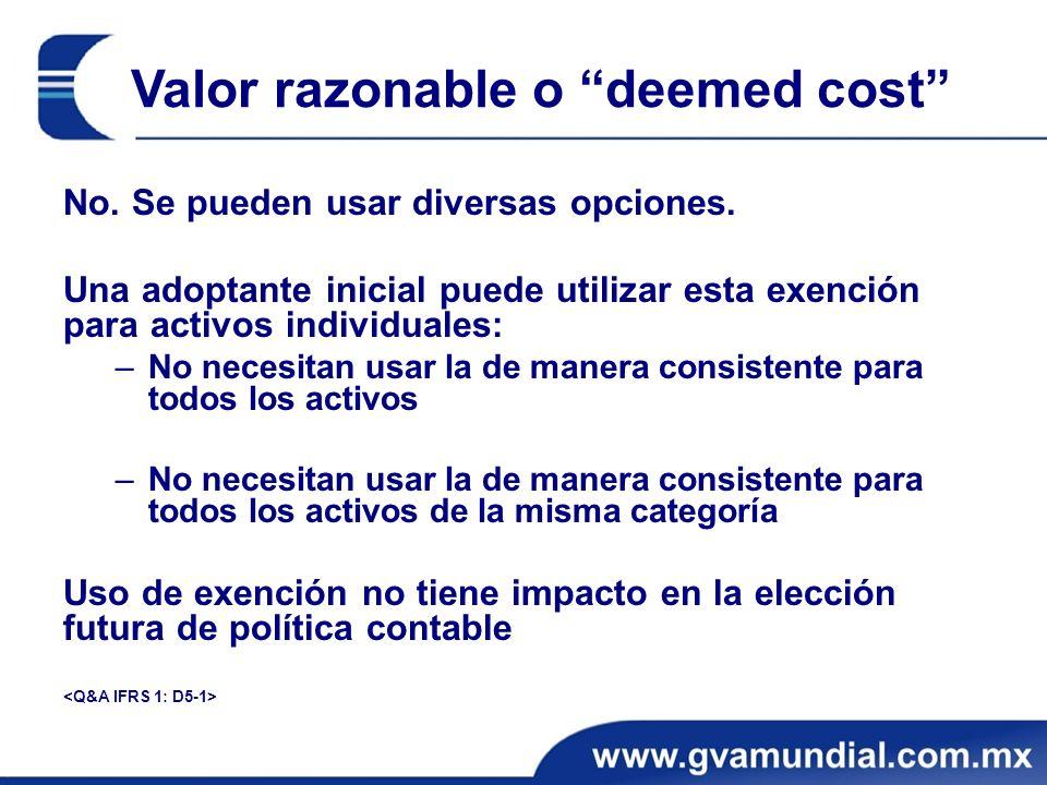 Valor razonable o deemed cost No. Se pueden usar diversas opciones. Una adoptante inicial puede utilizar esta exención para activos individuales: –No
