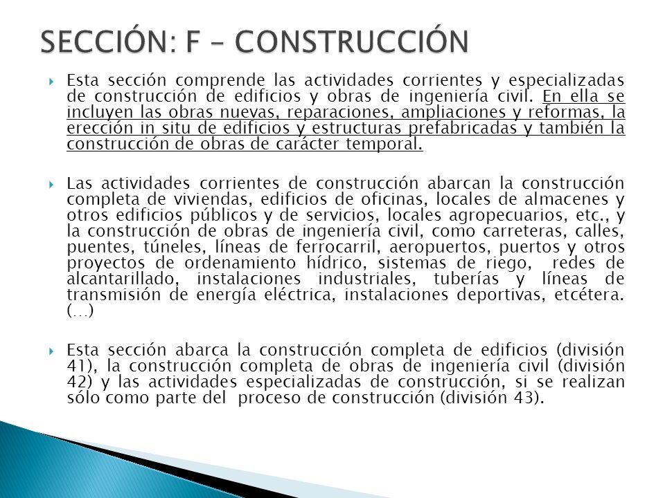 Esta sección comprende las actividades corrientes y especializadas de construcción de edificios y obras de ingeniería civil.