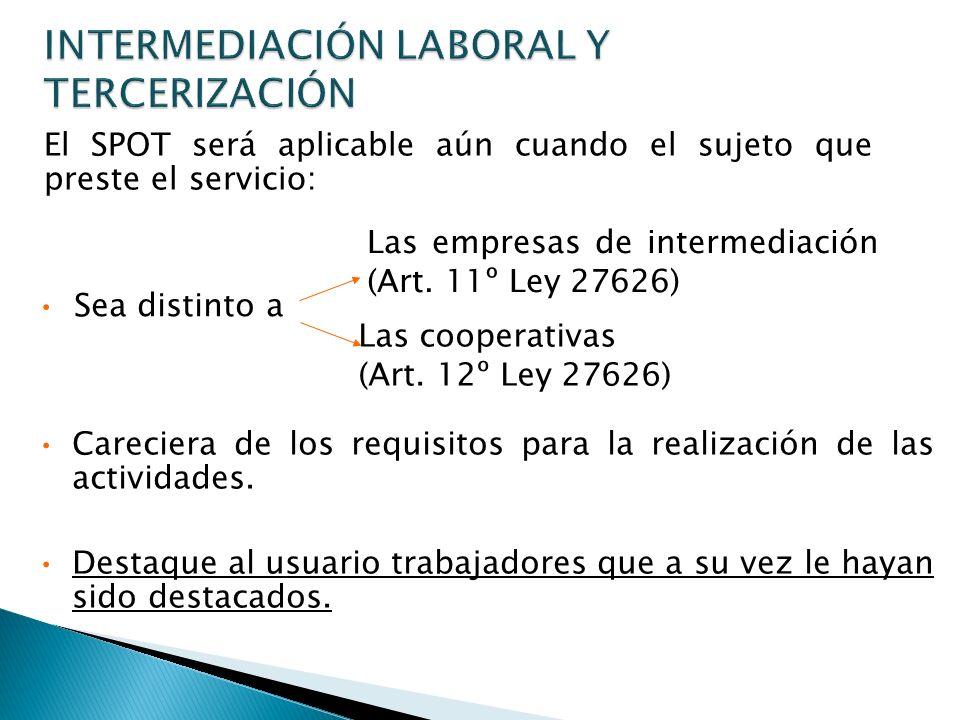 INTERMEDIACIÓN LABORAL Y TERCERIZACIÓN El SPOT será aplicable aún cuando el sujeto que preste el servicio: Las empresas de intermediación (Art.