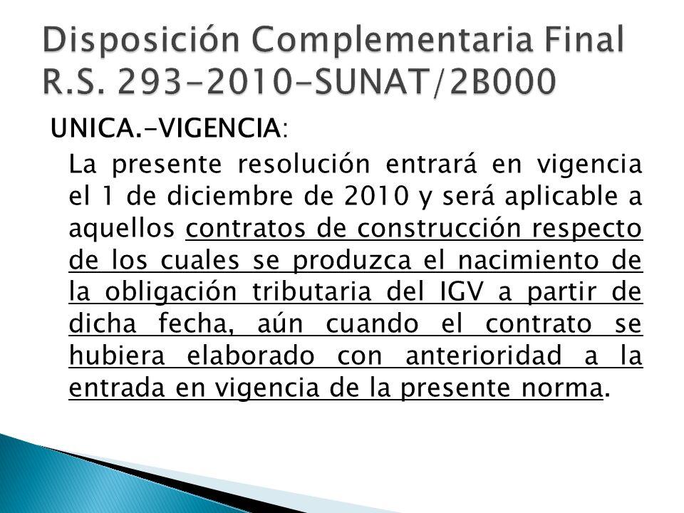 UNICA.-VIGENCIA: La presente resolución entrará en vigencia el 1 de diciembre de 2010 y será aplicable a aquellos contratos de construcción respecto de los cuales se produzca el nacimiento de la obligación tributaria del IGV a partir de dicha fecha, aún cuando el contrato se hubiera elaborado con anterioridad a la entrada en vigencia de la presente norma.