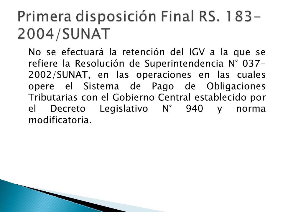 No se efectuará la retención del IGV a la que se refiere la Resolución de Superintendencia N° 037- 2002/SUNAT, en las operaciones en las cuales opere el Sistema de Pago de Obligaciones Tributarias con el Gobierno Central establecido por el Decreto Legislativo N° 940 y norma modificatoria.
