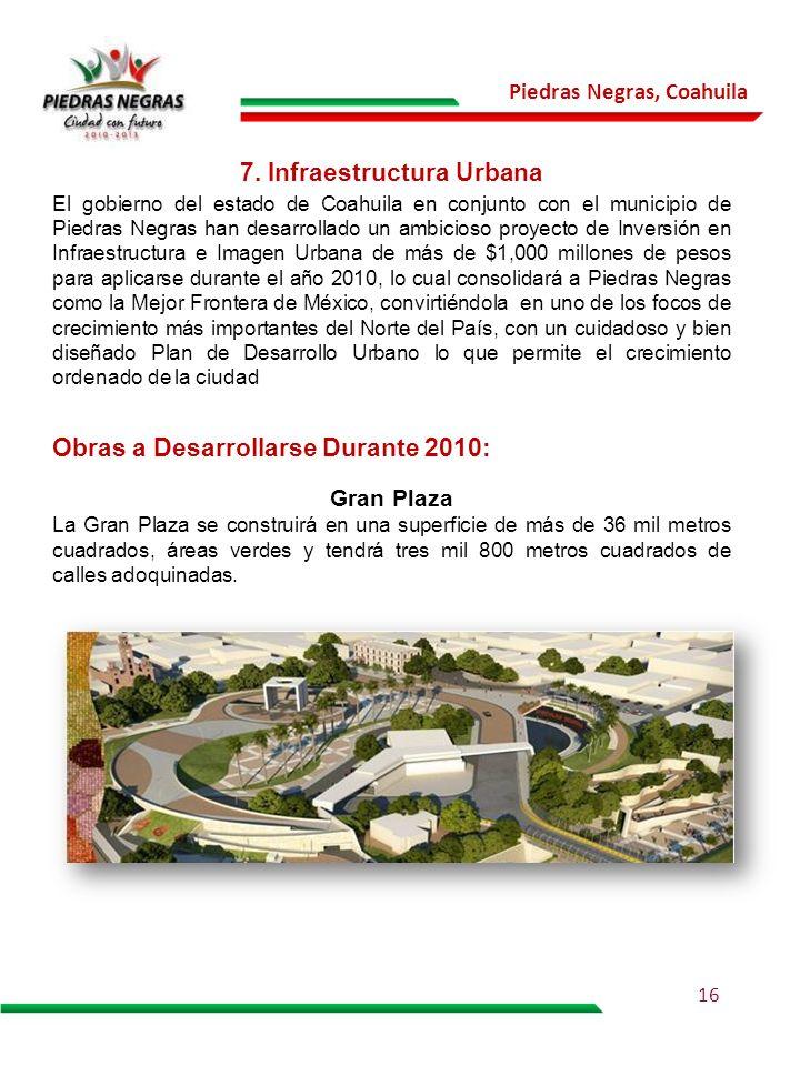 Piedras Negras, Coahuila 7. Infraestructura Urbana El gobierno del estado de Coahuila en conjunto con el municipio de Piedras Negras han desarrollado