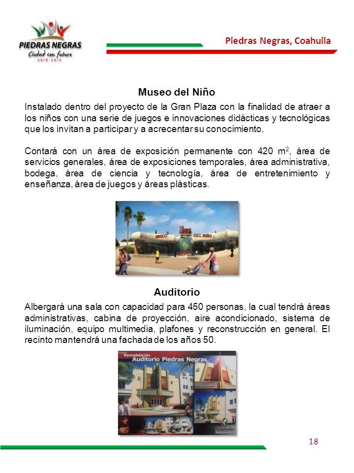 Piedras Negras, Coahuila Museo del Niño Instalado dentro del proyecto de la Gran Plaza con la finalidad de atraer a los niños con una serie de juegos