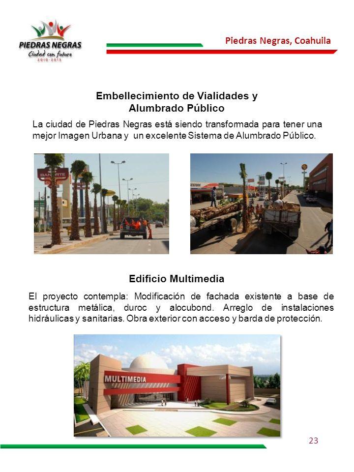 Piedras Negras, Coahuila Embellecimiento de Vialidades y Alumbrado Público La ciudad de Piedras Negras está siendo transformada para tener una mejor I