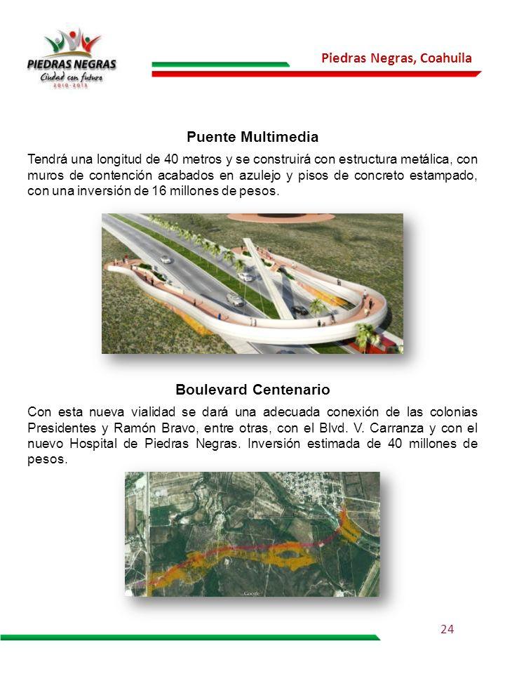 Piedras Negras, Coahuila 24 Puente Multimedia Tendrá una longitud de 40 metros y se construirá con estructura metálica, con muros de contención acabad